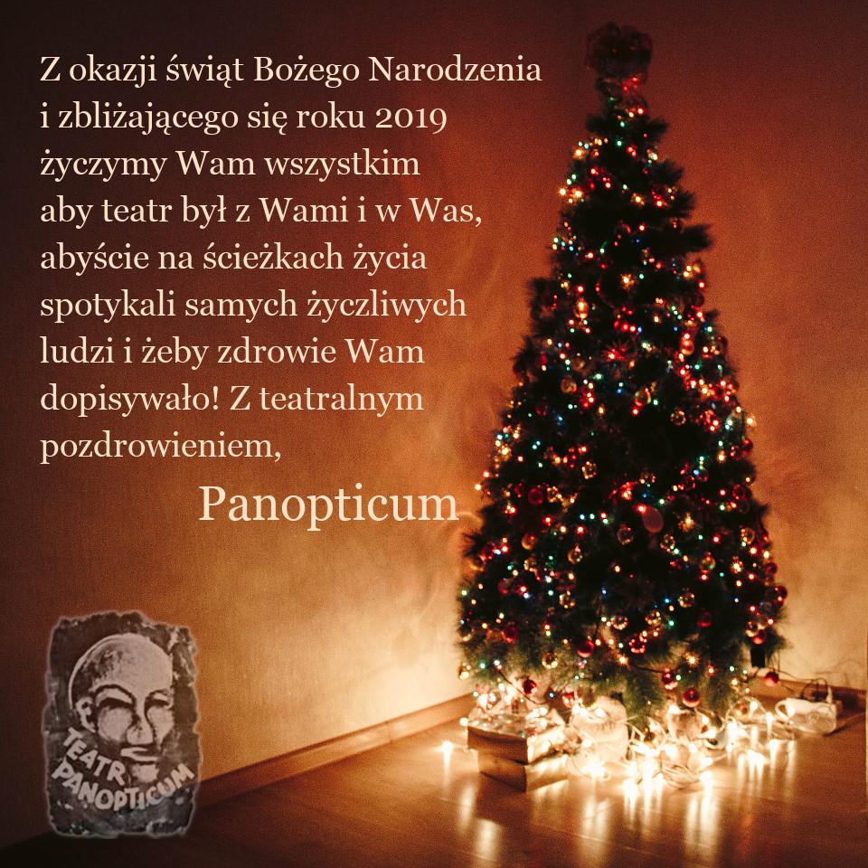 Z okazji świąt Bożego Narodzenia i zbliżającego się roku 2019 życzymy Wam wszystkim aby teatr był z Wami i w Was, abyście na ścieżkach życia spotykali samych życzliwych ludzi i żeby zdrowie Wam dopisywało! Z teatralnym pozdrowieniem, Panopticum